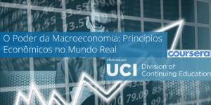 Coursera da University of California em Irvine, O Poder da Macroeconomia: Princípios da Economia no Mundo Real (em Português).